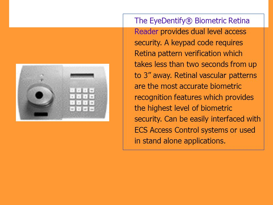 The EyeDentify® Biometric Retina Reader provides dual level access security.