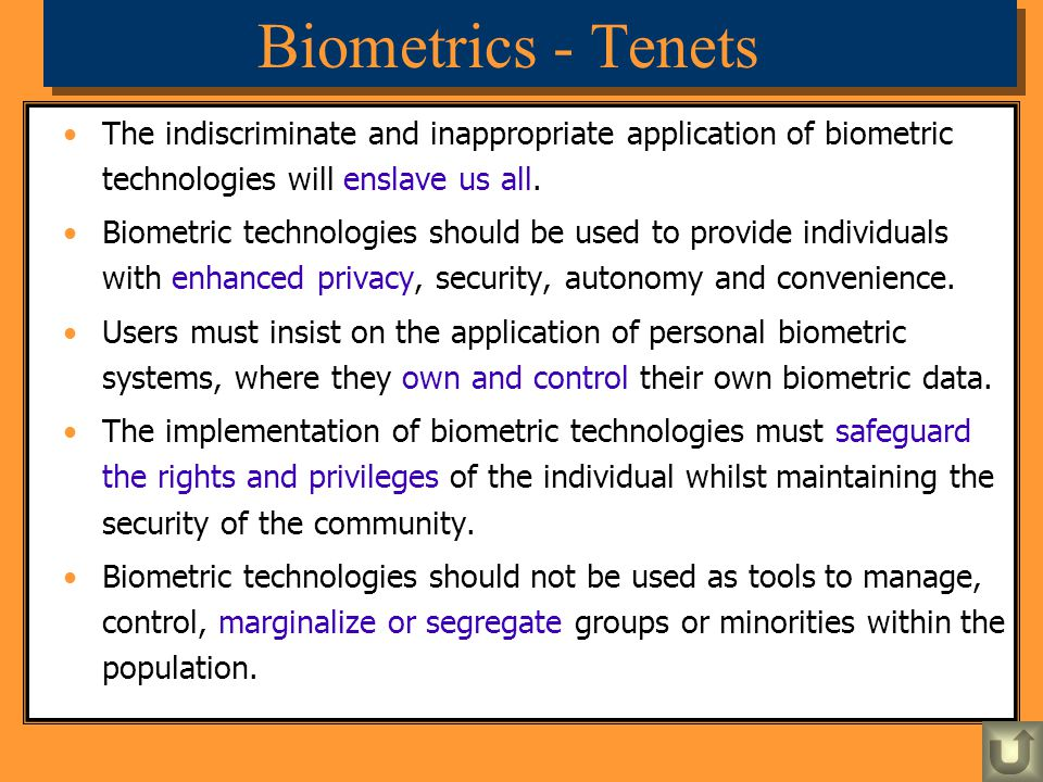 Biometrics - Tenets The indiscriminate and inappropriate application of biometric technologies will enslave us all.