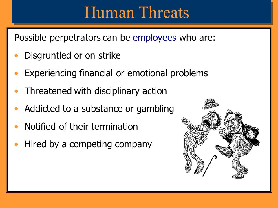 Human Threats Possible perpetrators can be employees who are:
