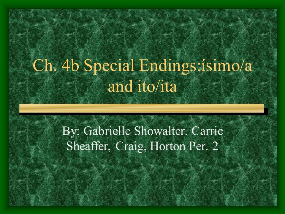 Ch. 4b Special Endings:ísimo/a and ito/ita