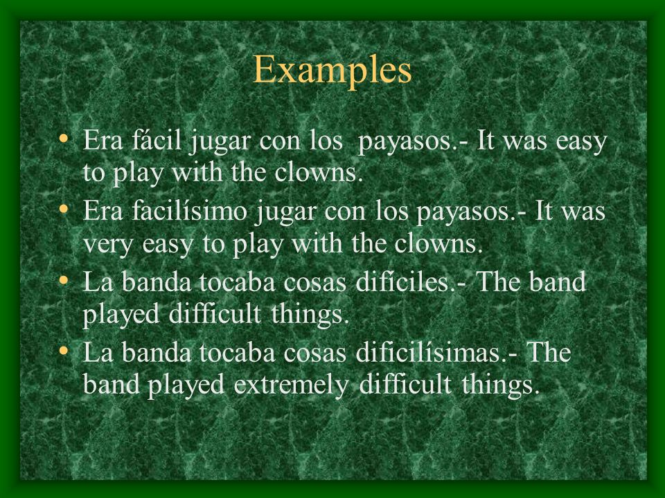 Examples Era fácil jugar con los payasos.- It was easy to play with the clowns.