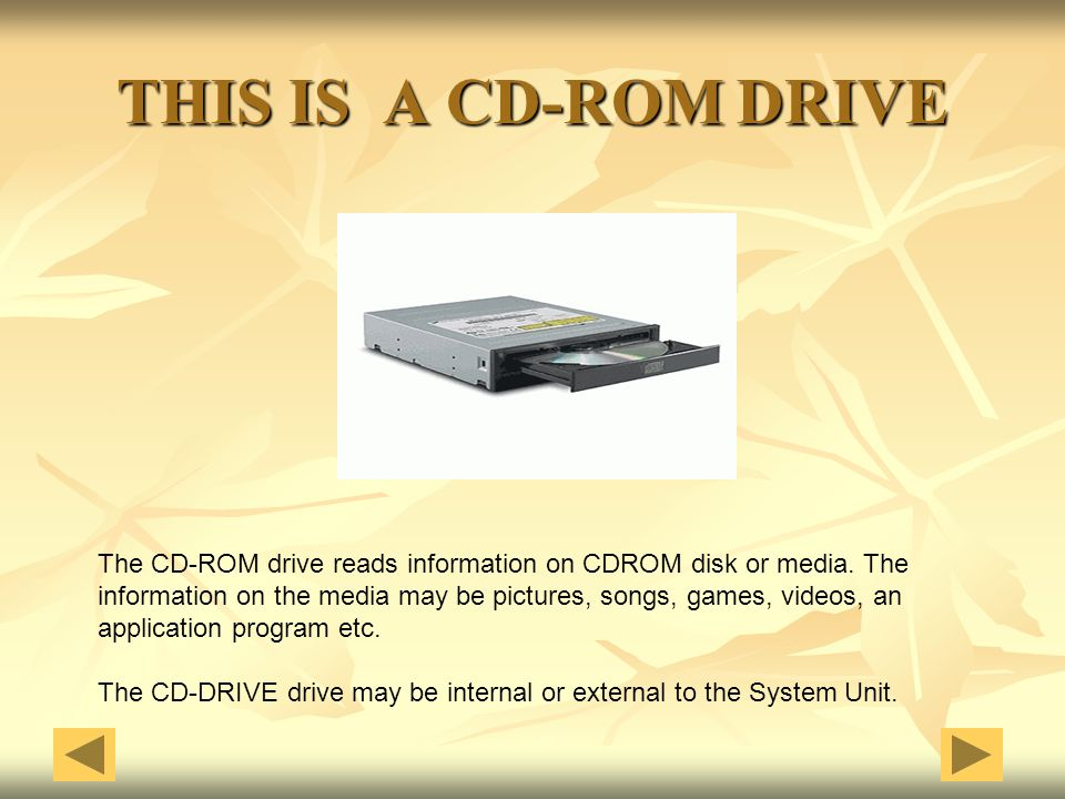 THIS IS A CD-ROM DRIVE The CD-ROM drive reads information on CDROM disk or media. The.