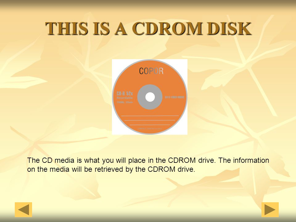 THIS IS A CDROM DISK The CD media is what you will place in the CDROM drive.