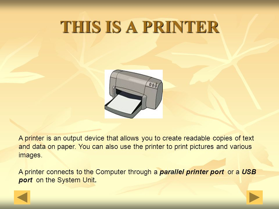 THIS IS A PRINTER A printer is an output device that allows you to create readable copies of text.
