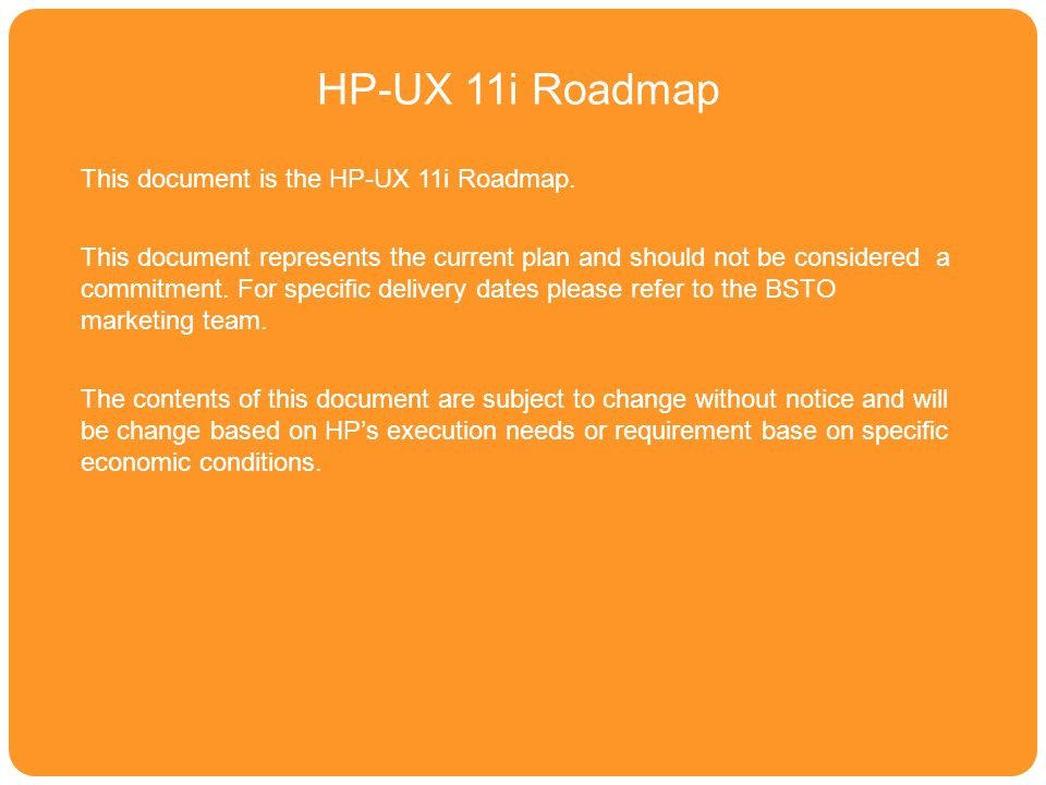 HP-UX 11i Roadmap This document is the HP-UX 11i Roadmap.