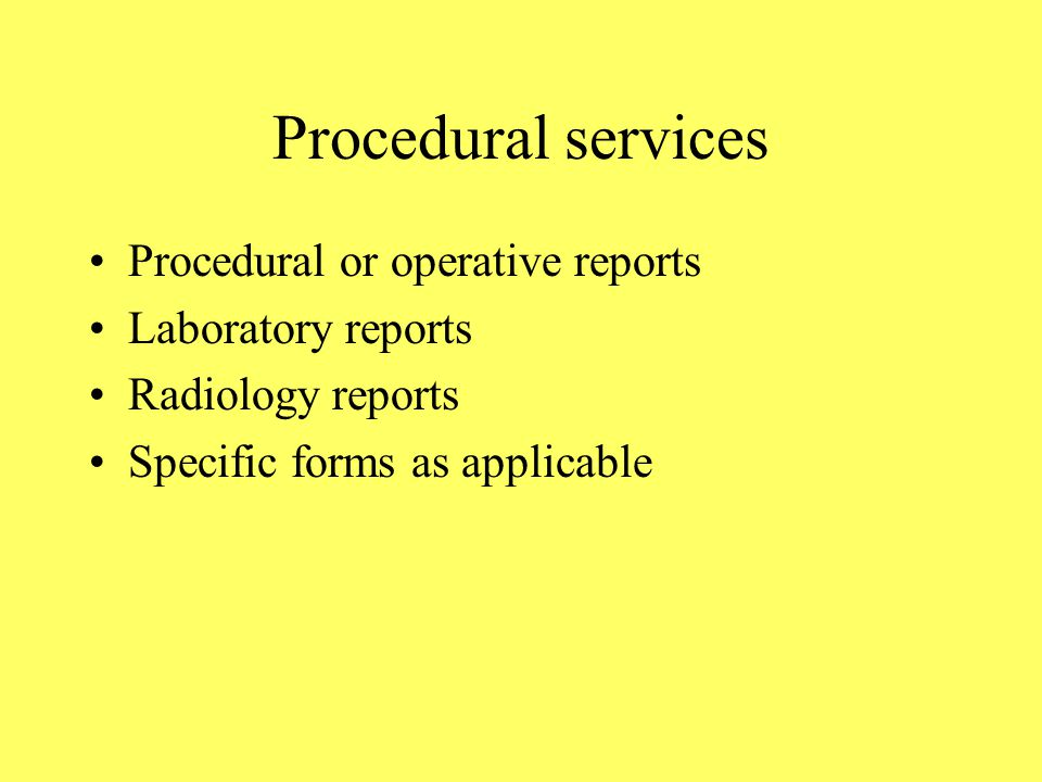 Procedural services Procedural or operative reports Laboratory reports