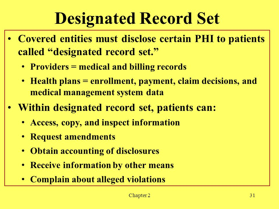 Designated Record Set Covered entities must disclose certain PHI to patients called designated record set.