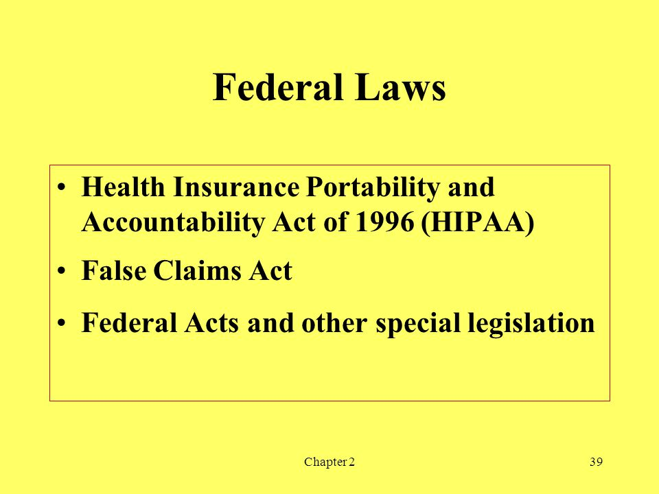 Federal Laws Health Insurance Portability and Accountability Act of 1996 (HIPAA) False Claims Act.