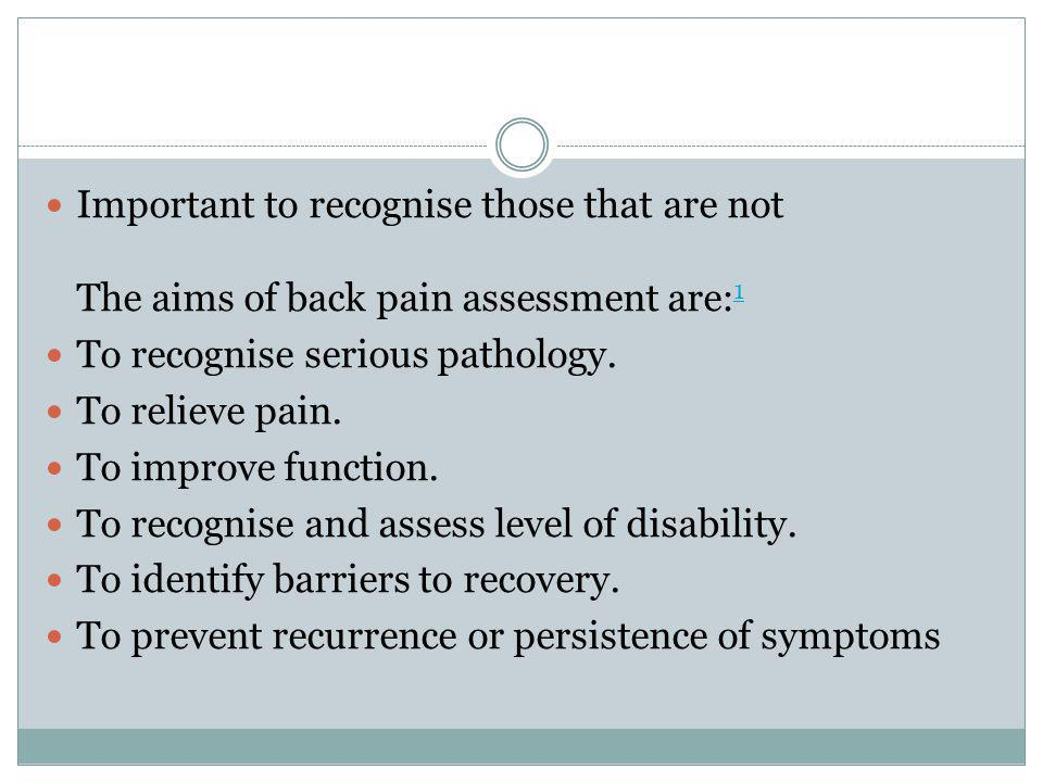 Important to recognise those that are not The aims of back pain assessment are:1