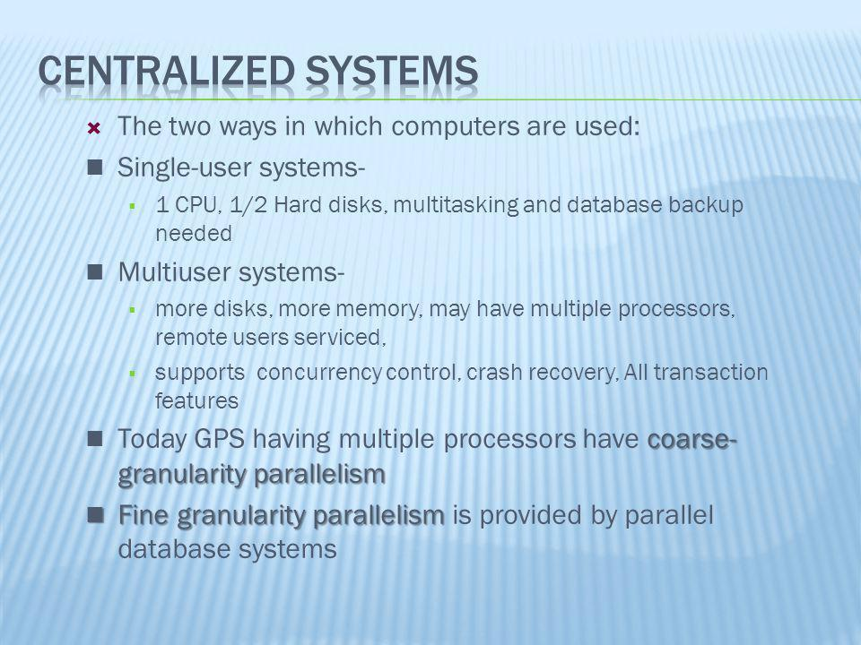 Centralized Systems The two ways in which computers are used: