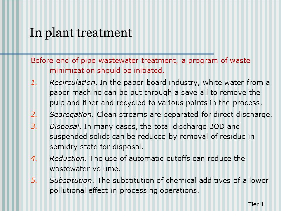 In plant treatment Before end of pipe wastewater treatment, a program of waste minimization should be initiated.