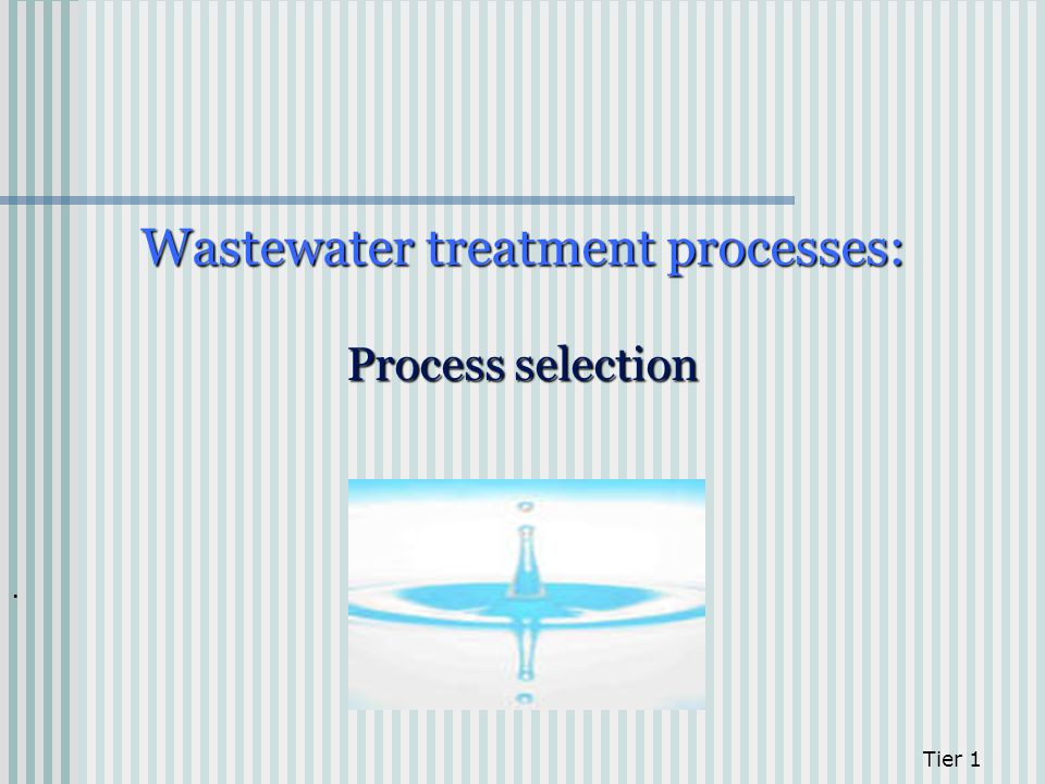 Wastewater treatment processes: Process selection
