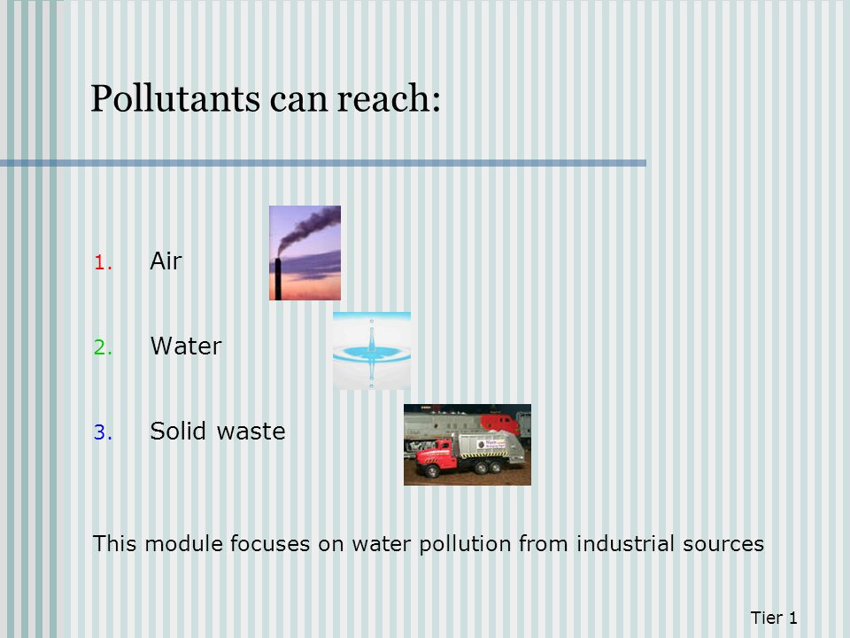 Pollutants can reach: Air Water Solid waste