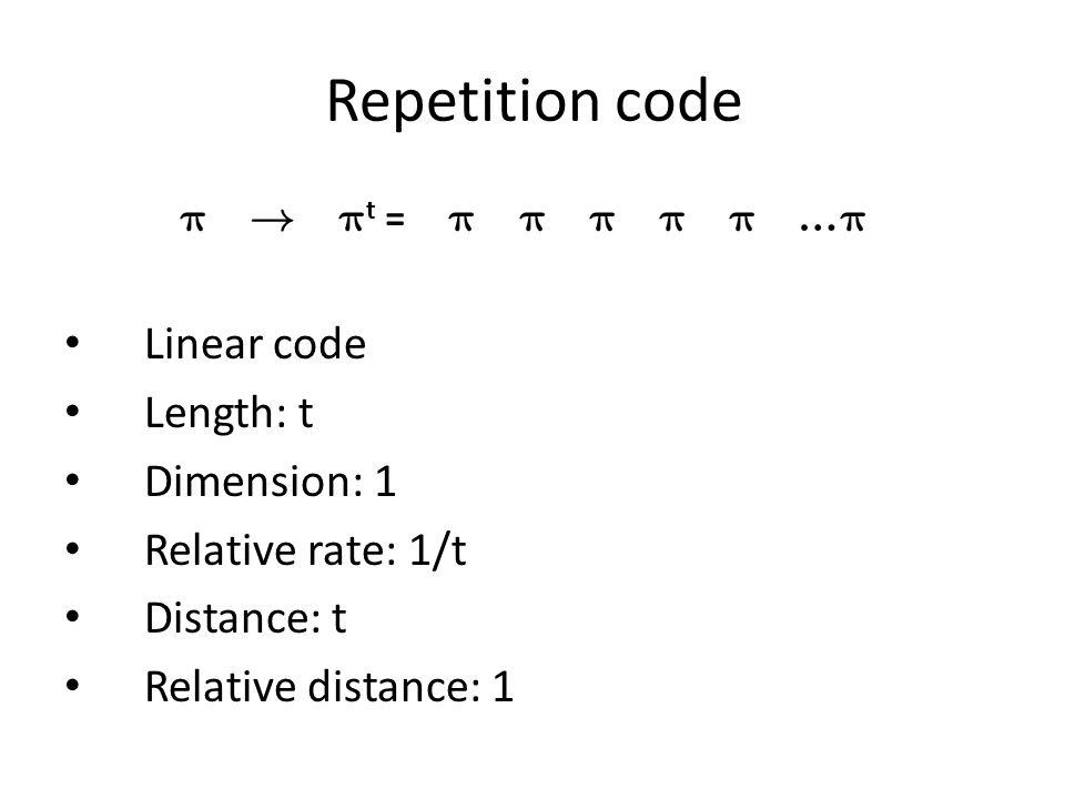 Repetition code Linear code Length: t Dimension: 1 Relative rate: 1/t