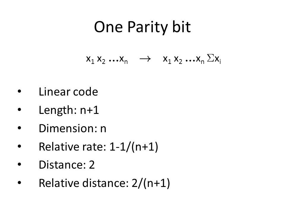 One Parity bit Linear code Length: n+1 Dimension: n