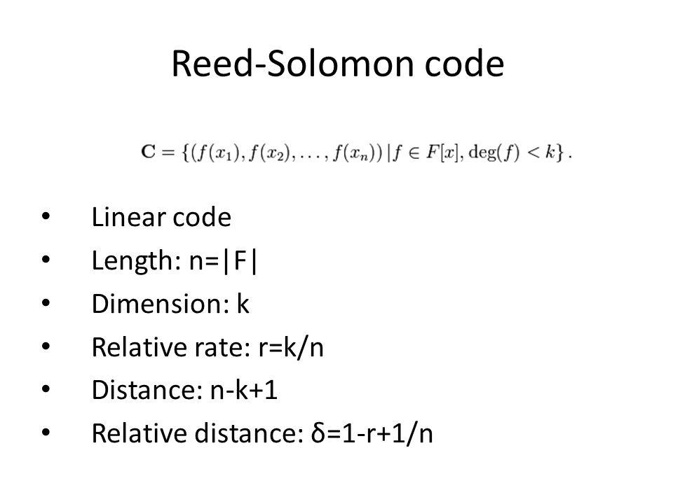Reed-Solomon code Linear code Length: n=|F| Dimension: k