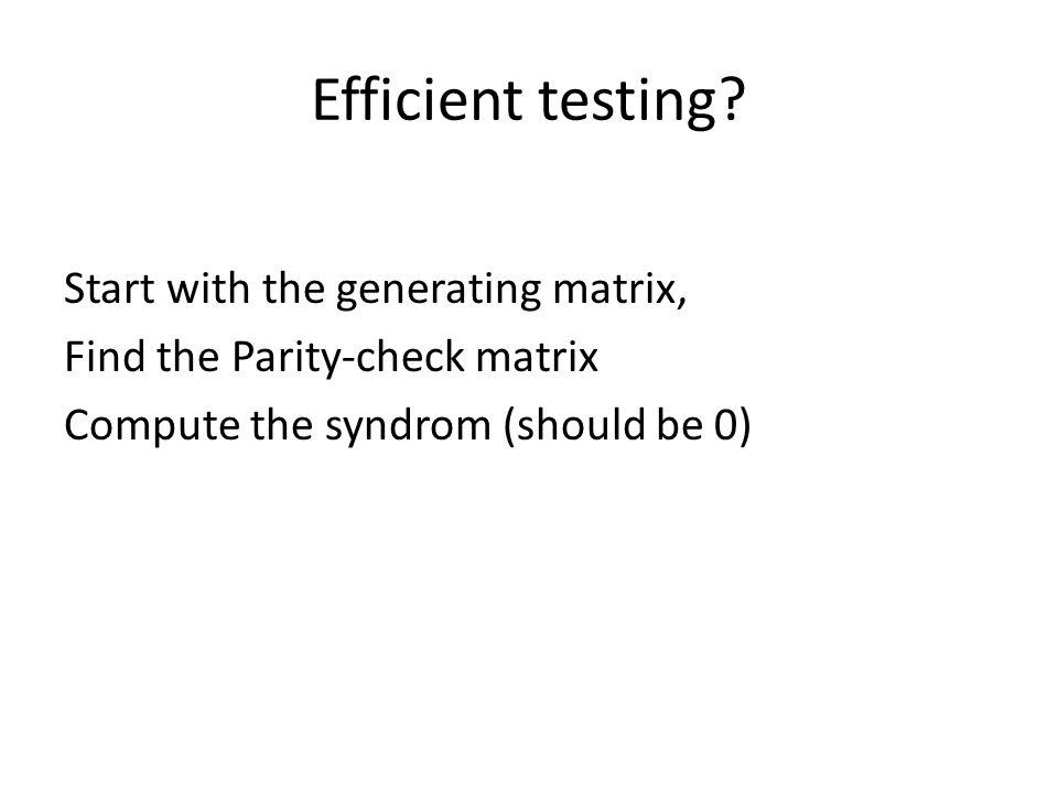 Efficient testing Start with the generating matrix,