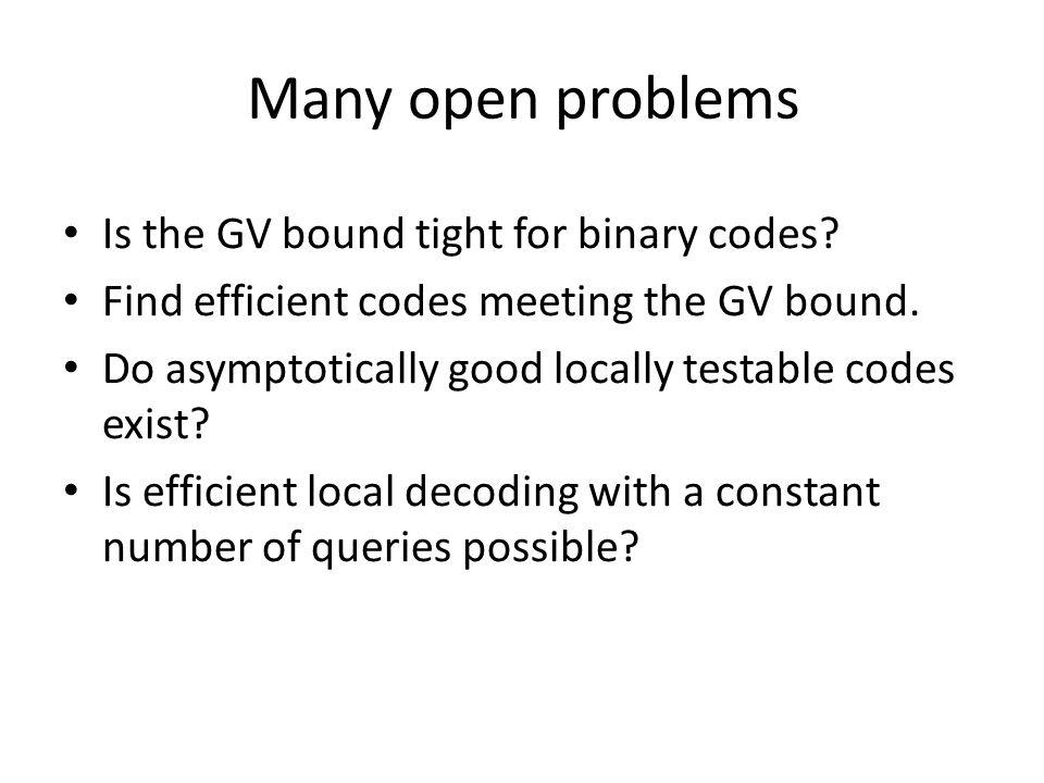 Many open problems Is the GV bound tight for binary codes