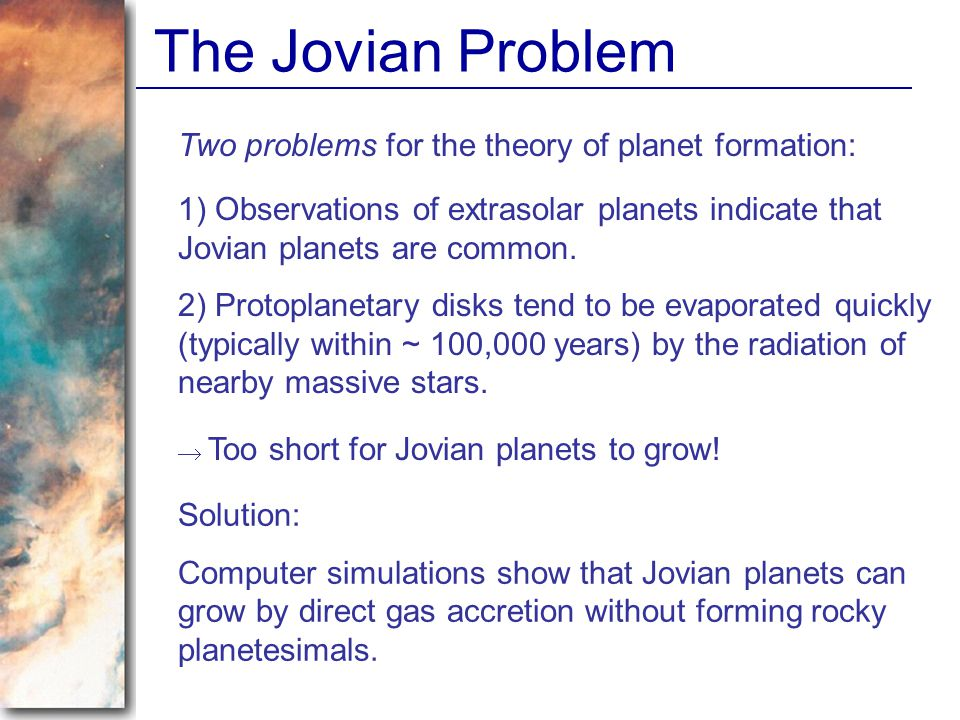 The Jovian Problem Two problems for the theory of planet formation:
