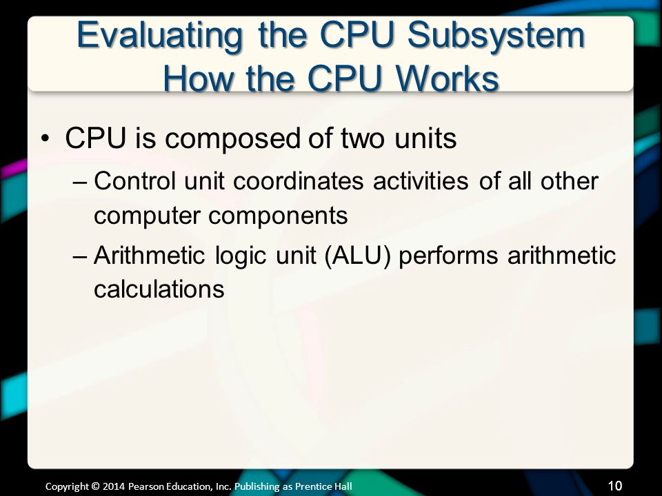 Evaluating the CPU Subsystem How the CPU Works (cont.)
