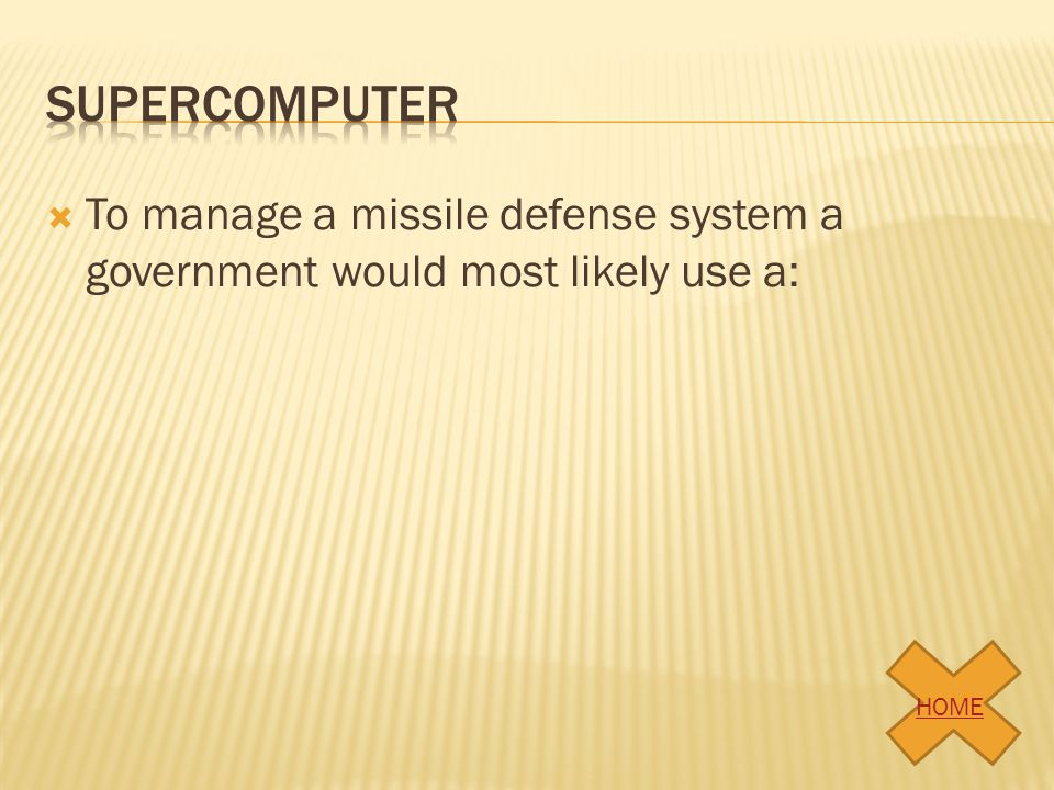 supercomputer To manage a missile defense system a government would most likely use a: HOME