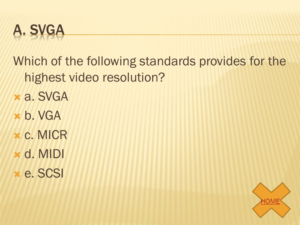 A. SVGA Which of the following standards provides for the highest video resolution a. SVGA. b. VGA.