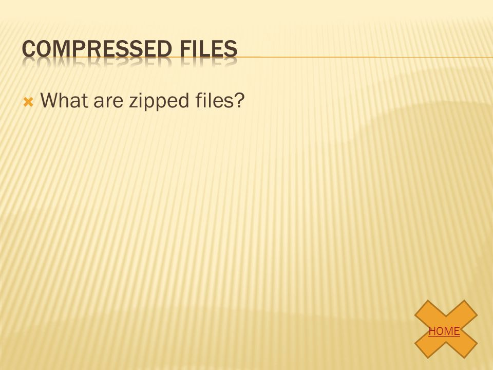 Compressed files What are zipped files HOME