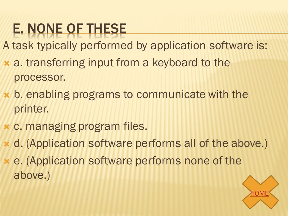 e. None of these A task typically performed by application software is: a. transferring input from a keyboard to the processor.