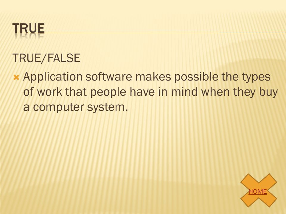 true TRUE/FALSE. Application software makes possible the types of work that people have in mind when they buy a computer system.