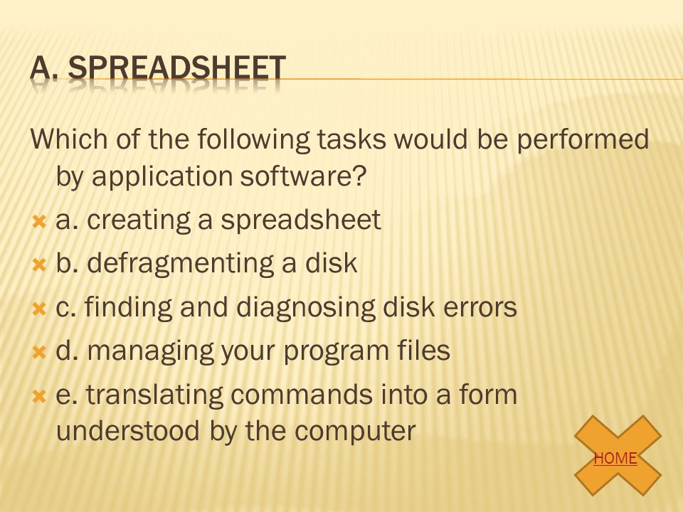 a. spreadsheet Which of the following tasks would be performed by application software a. creating a spreadsheet.