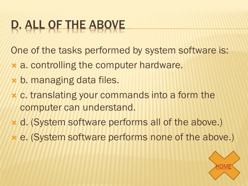 d. All of the above One of the tasks performed by system software is:
