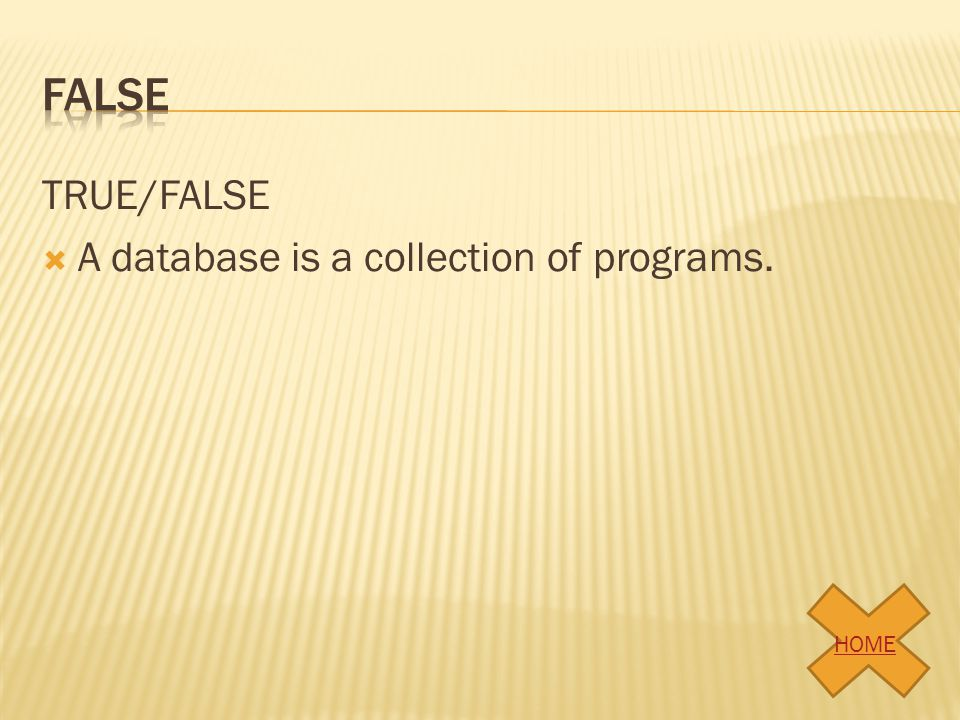 False TRUE/FALSE A database is a collection of programs. HOME