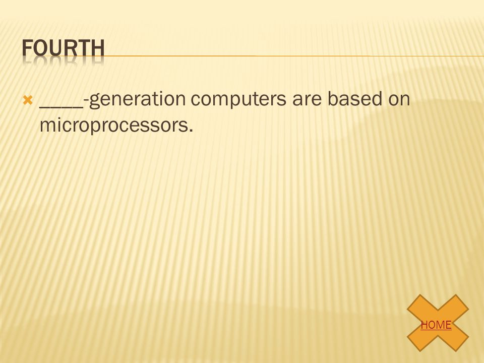 Fourth ____-generation computers are based on microprocessors. HOME