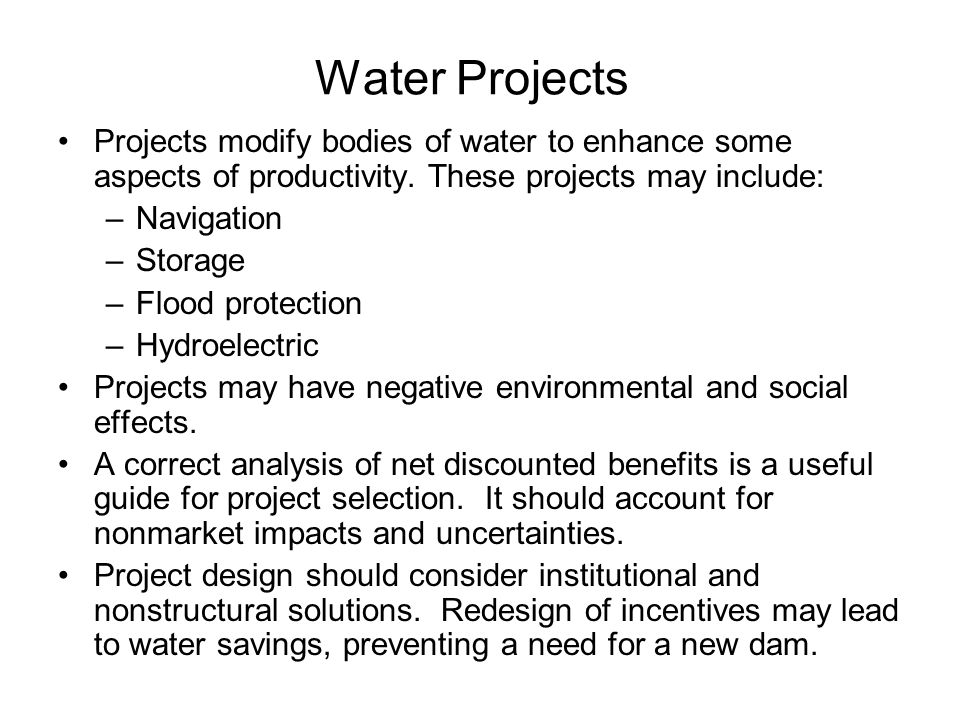Water Projects Projects modify bodies of water to enhance some aspects of productivity. These projects may include: