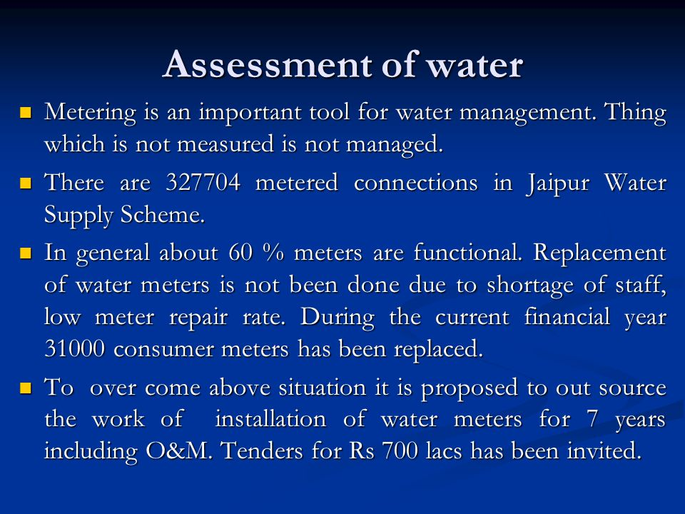 Assessment of water Metering is an important tool for water management. Thing which is not measured is not managed.