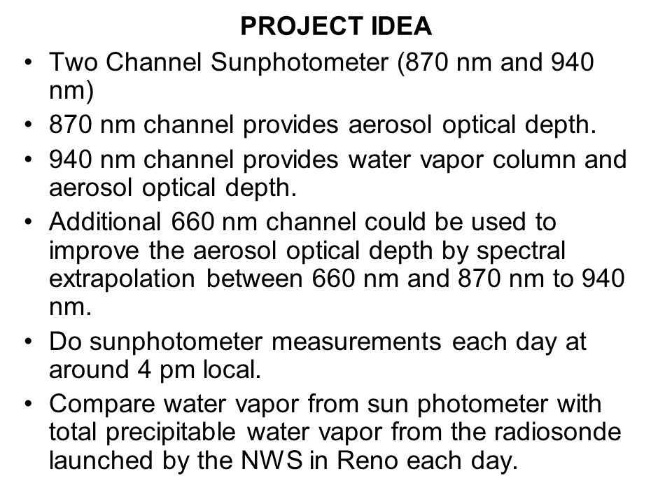 PROJECT IDEA Two Channel Sunphotometer (870 nm and 940 nm) 870 nm channel provides aerosol optical depth.