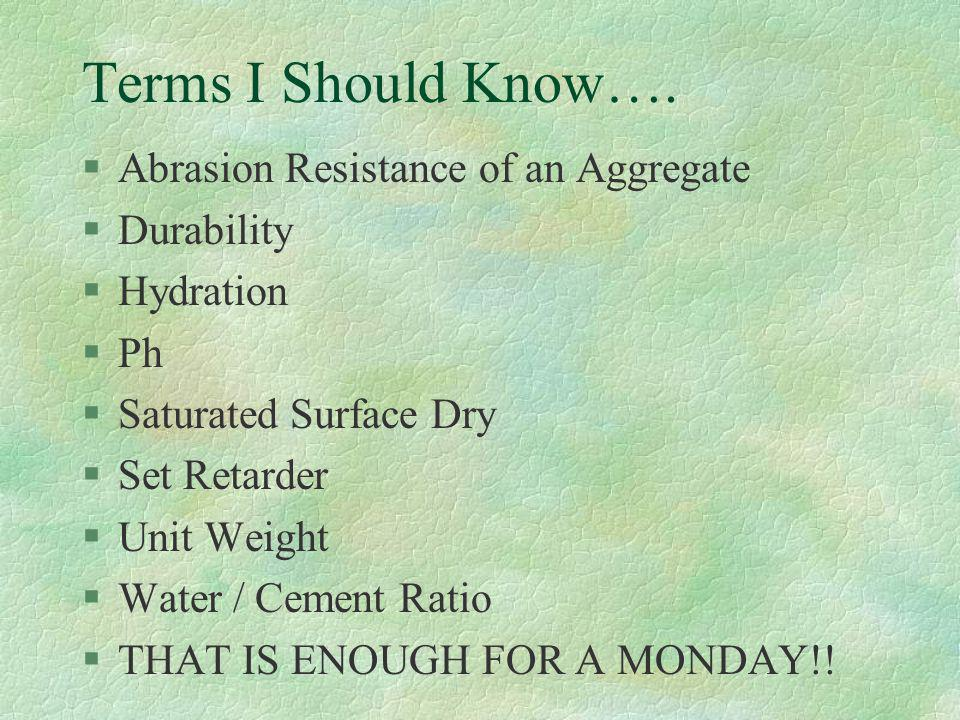 Terms I Should Know…. Abrasion Resistance of an Aggregate Durability