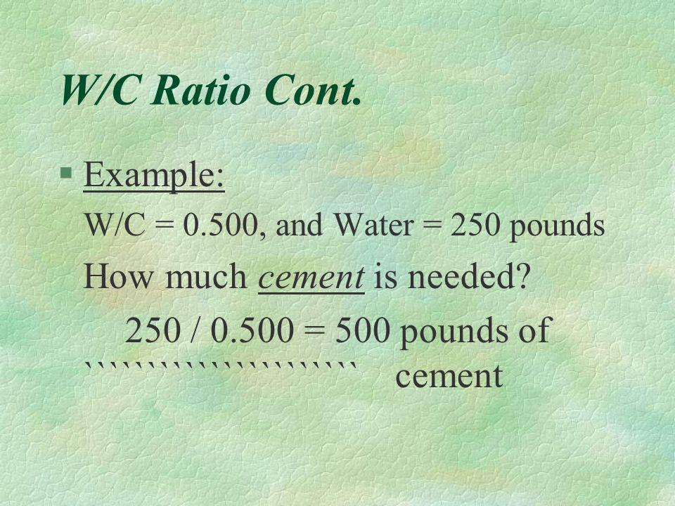 W/C Ratio Cont. Example: How much cement is needed