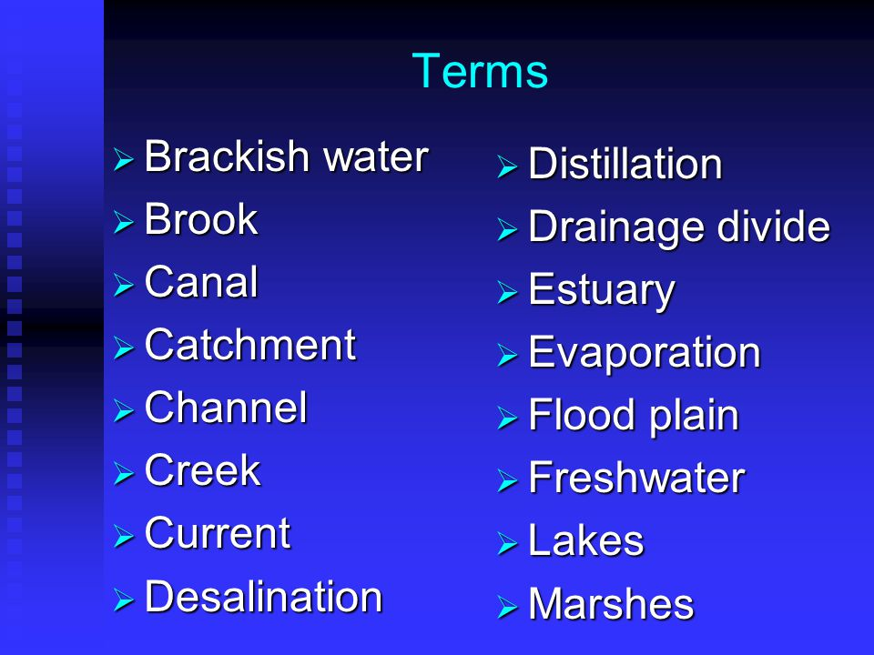 Terms Brackish water Distillation Brook Drainage divide Canal Estuary