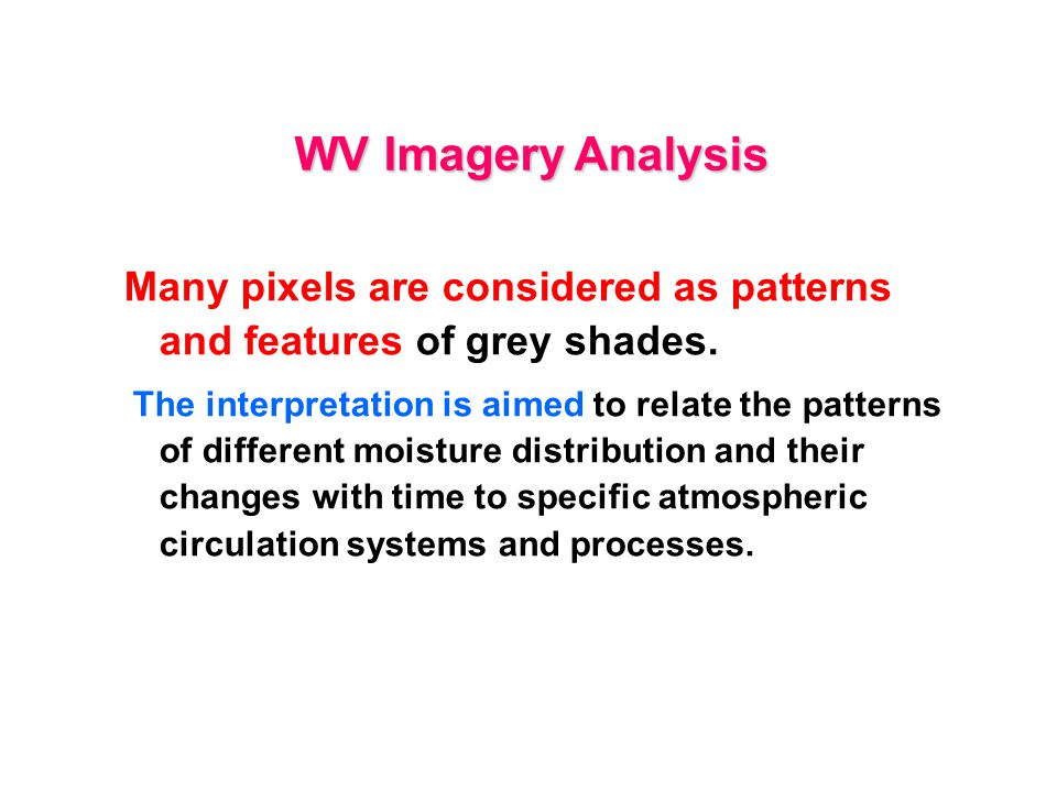 WV Imagery Analysis Many pixels are considered as patterns and features of grey shades.