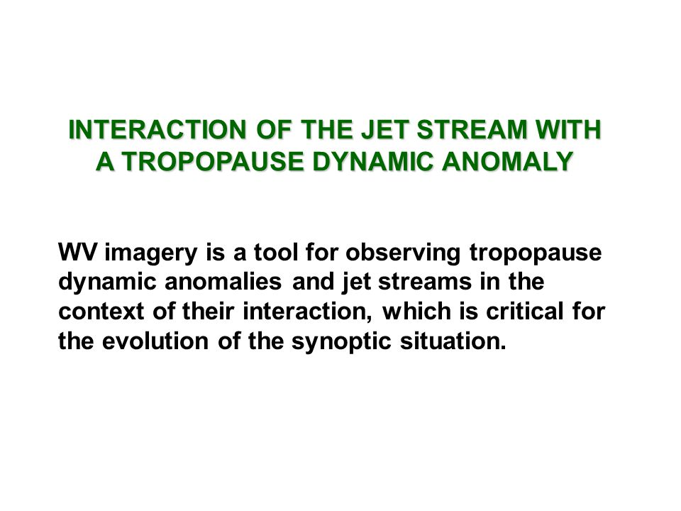 INTERACTION OF THE JET STREAM WITH A TROPOPAUSE DYNAMIC ANOMALY