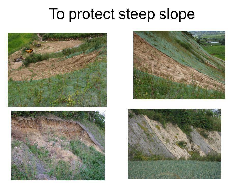 To protect steep slope