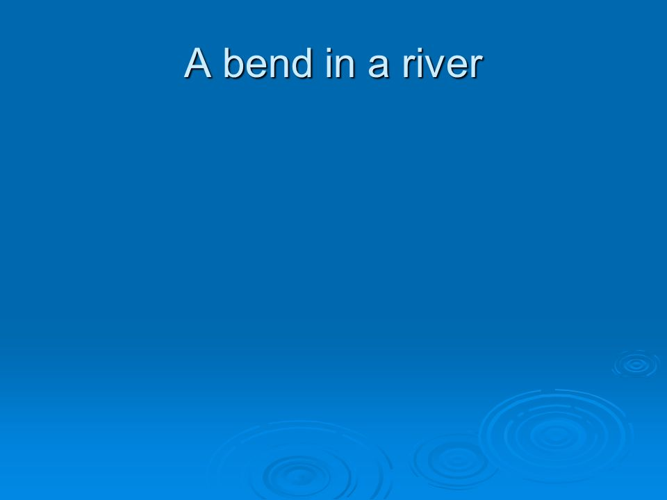 A bend in a river