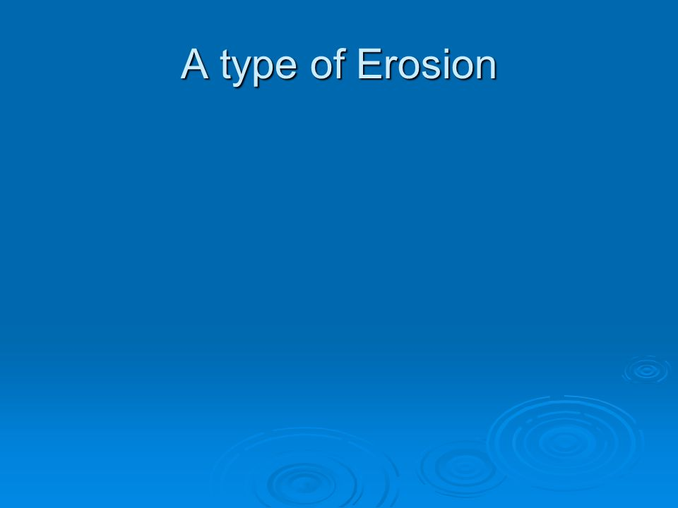 A type of Erosion