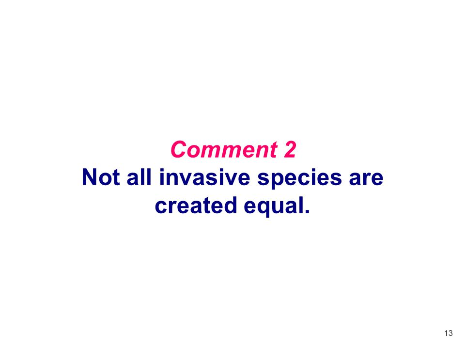 Comment 2 Not all invasive species are created equal.