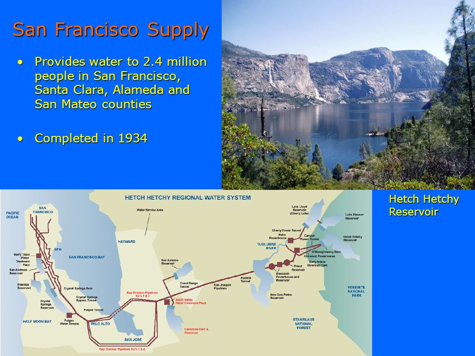 San Francisco Supply Provides water to 2.4 million people in San Francisco, Santa Clara, Alameda and San Mateo counties.