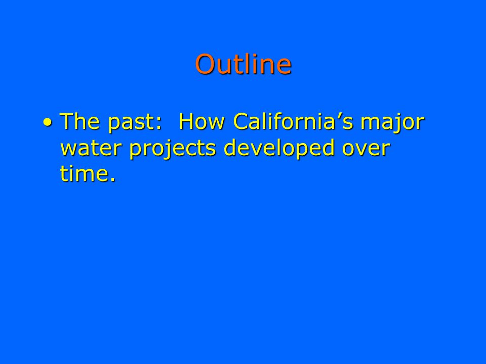 Outline The past: How California's major water projects developed over time.