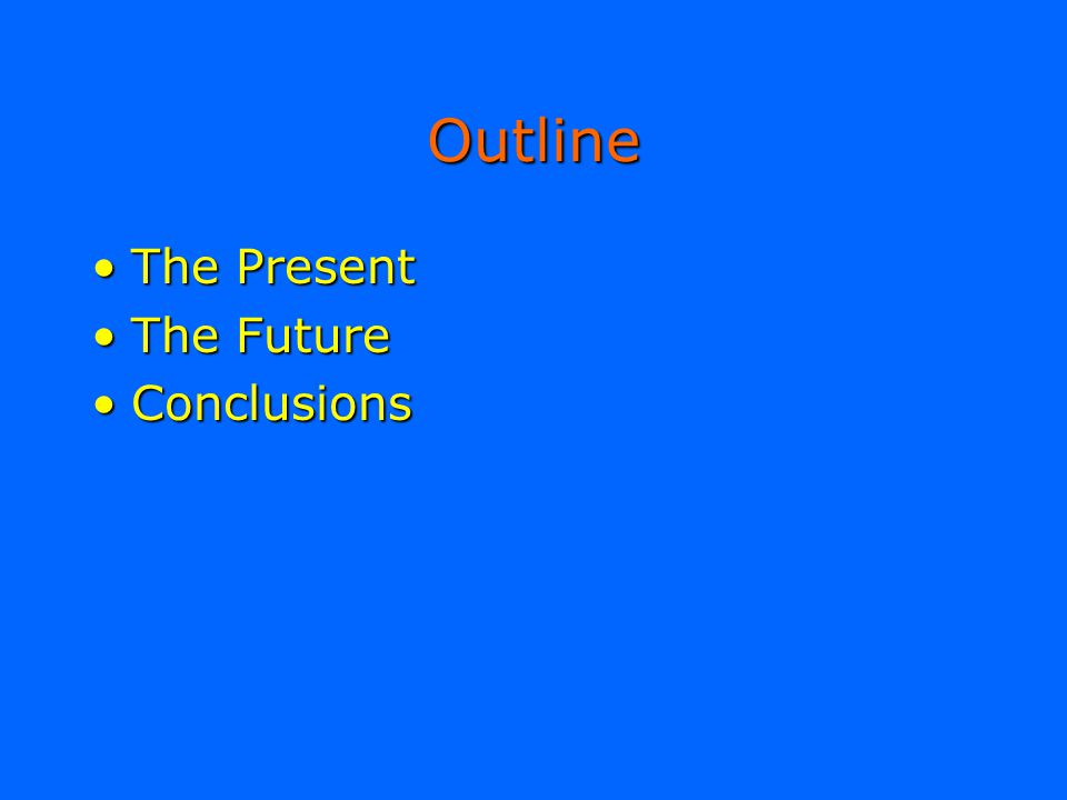 Outline The Present The Future Conclusions