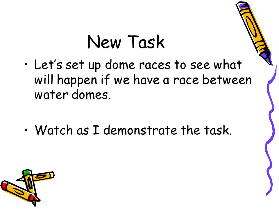 New Task Let's set up dome races to see what will happen if we have a race between water domes.