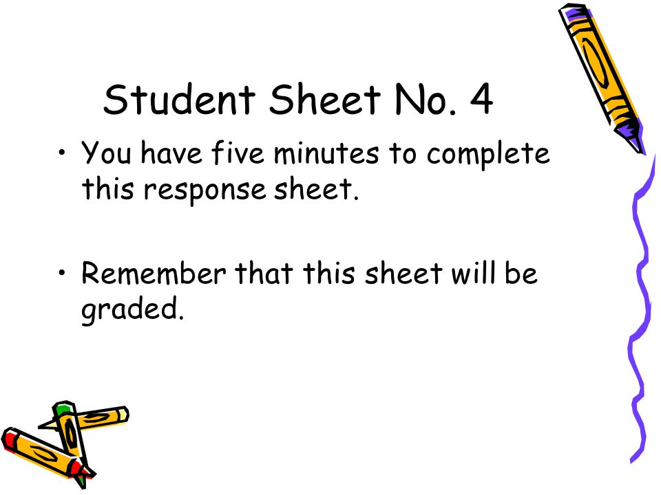 Student Sheet No. 4 You have five minutes to complete this response sheet.